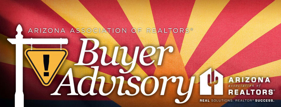 The Arizona Association of Realtors Buyer Advisory is a great resource for home buyers.